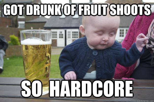 Got drunk of fruit shoots so  hardcore  - Got drunk of fruit shoots so  hardcore   drunk baby