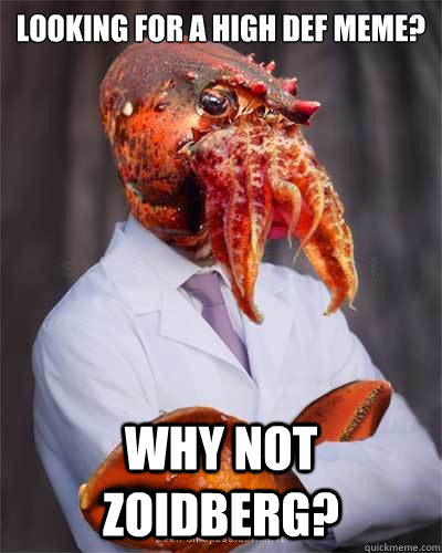 Looking for a high def meme? Why not zoidberg?  High Def Zoidberg
