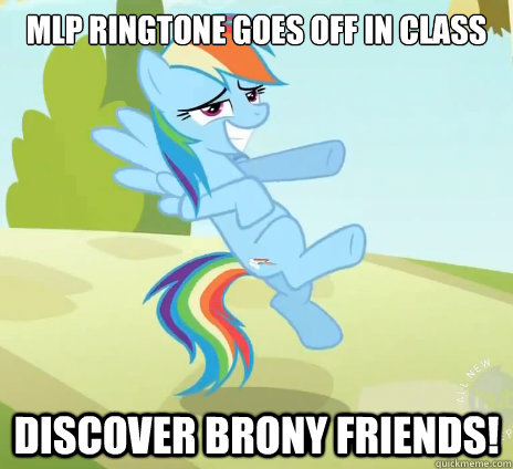 MLP ringtone goes off in class discover brony friends!  Socially Awesome Brony
