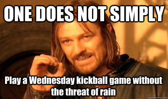 Funny Kickball Meme : One does not simply play a wednesday kickball game without
