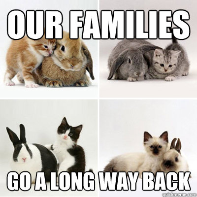 our families go a long way back - our families go a long way back  Misc