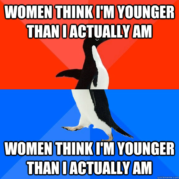 women think i'm younger than i actually am women think i'm younger than i actually am - women think i'm younger than i actually am women think i'm younger than i actually am  Socially Awesome Awkward Penguin