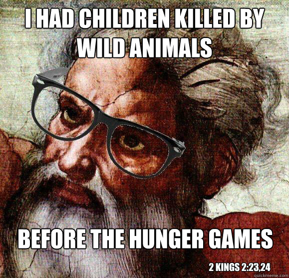 I had children killed by wild animals Before the Hunger Games 2 Kings 2:23,24