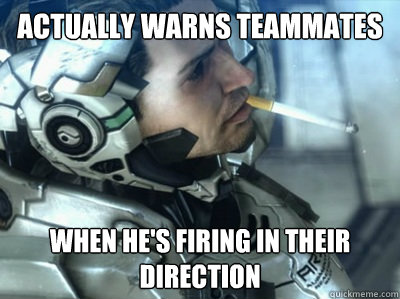 Actually Warns Teammates When he's firing in their direction