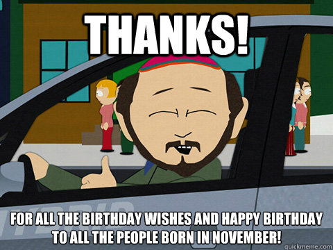 Thanks! For all the birthday wishes and happy birthday to all the people born in November!  South-park-thanks