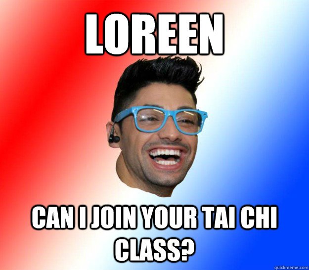 Loreen can i join your tai chi class?