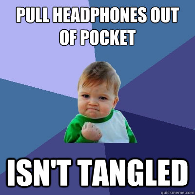 Pull headphones out of pocket isn't tangled  Success Kid