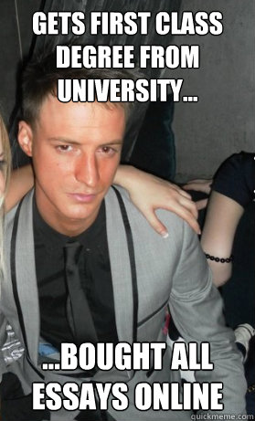 Gets first class degree from university... ...Bought all essays online  Tough Guy Rich Kid