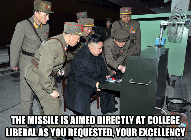 the missile is aimed directly at college liberal as you requested, your excellency -  the missile is aimed directly at college liberal as you requested, your excellency  kim jong un