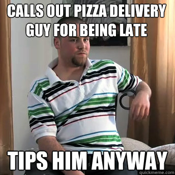 calls out pizza delivery guy for being late tips him anyway