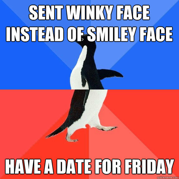 Sent Winky face instead of Smiley face Have a date for friday - Sent Winky face instead of Smiley face Have a date for friday  Socially Awkward Awesome Penguin