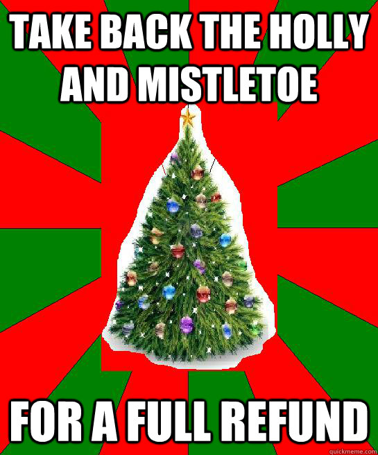 Take Back The Holly And Mistletoe For A Full Refund All I Want For
