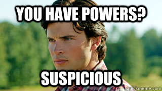 You Have Powers? Suspicious  - You Have Powers? Suspicious   hmmmmTom