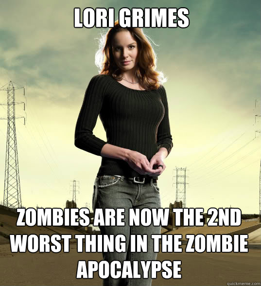 LORI GRIMES zombies are now the 2nd worst thing in the zombie apocalypse
