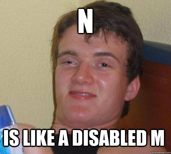n is like a disabled m - n is like a disabled m  Misc