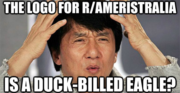 The logo for R/Ameristralia is a duck-billed eagle? - The logo for R/Ameristralia is a duck-billed eagle?  Confused Jackie Chan