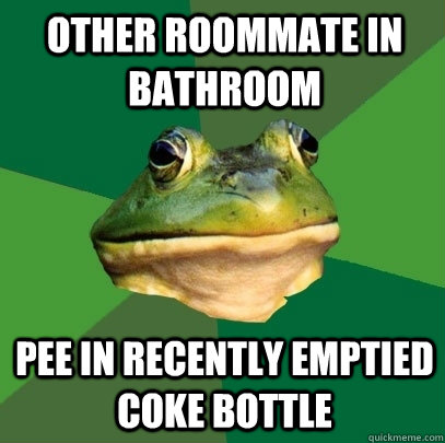 Other roommate in bathroom pee in recently emptied coke bottle - Other roommate in bathroom pee in recently emptied coke bottle  Foul Bachelor Frog