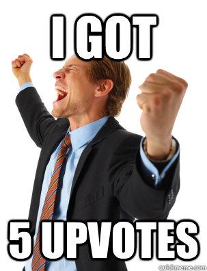 i got 5 upvotes