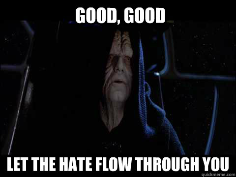Good, Good Let the hate flow through you  - Good, Good Let the hate flow through you   Emperor meme