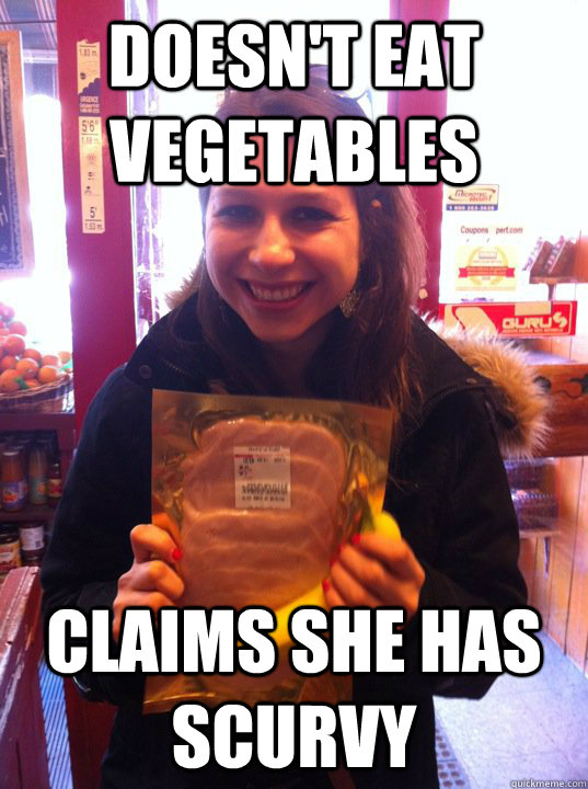 doesn't eat vegetables claims she has scurvy