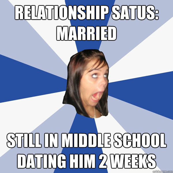 Relationship satus  Married Still in middle school dating him       Relationship satus  Married Still in middle school dating him   weeks