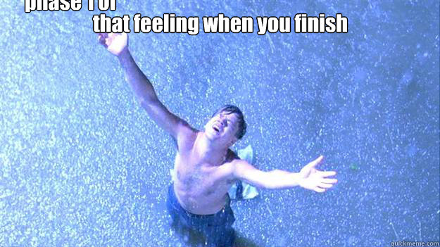 that feeling when you finish  phase 1 of Bajza project