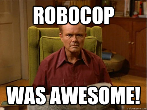 Robocop Was Awesome!