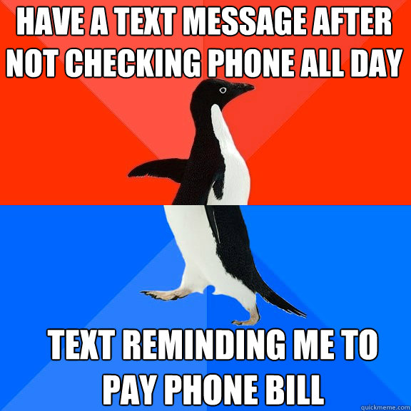 Have a text message after not checking phone all day Text reminding me to pay phone bill - Have a text message after not checking phone all day Text reminding me to pay phone bill  Socially Awesome Awkward Penguin