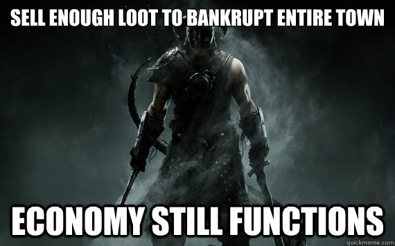 Sell enough loot to bankrupt entire town Economy still functions
