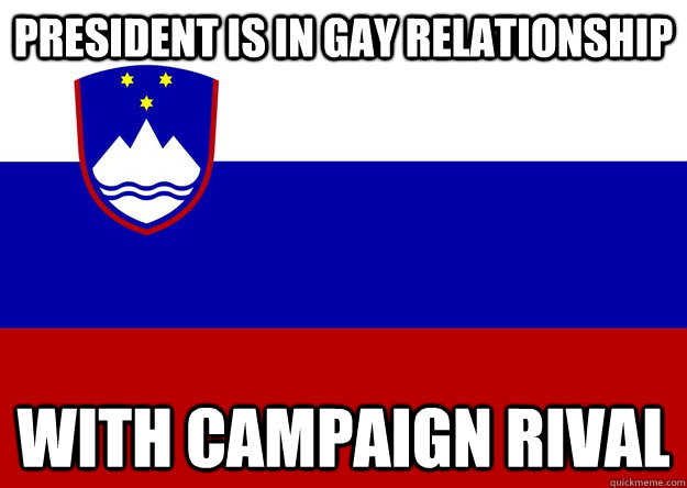 President is in gay relationship with campaign rival - President is in gay relationship with campaign rival  Progressive Slovenia