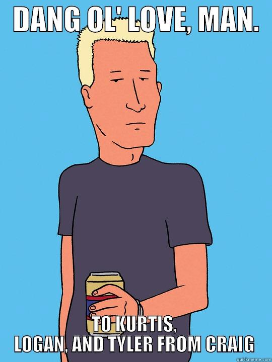 Boomhauer Valentine -   DANG OL' LOVE, MAN.   TO KURTIS, LOGAN, AND TYLER FROM CRAIG Misc