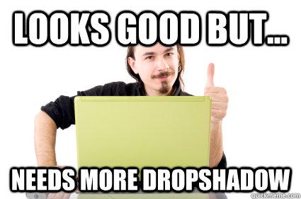 717a4b0960bd9e954d511b6f21d2d058a11777f662c74066d4746ff616570e0b looks good but needs more dropshadow scumbag web designer