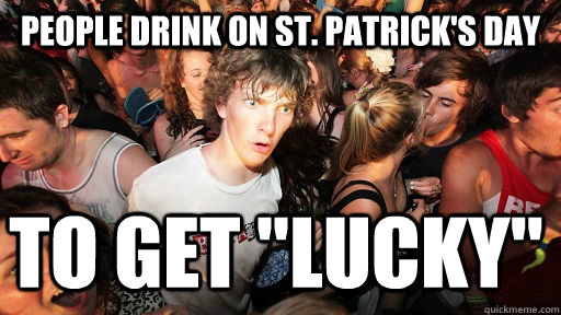 People drink on ST. Patrick's day  to get