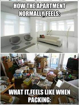 How the apartment normally feels:  What it feels like when packing:    The truth about moving