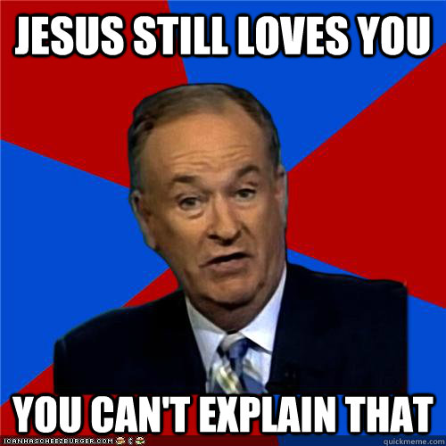 jesus still loves you You can't explain that