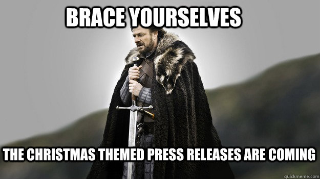 brace yourselves the christmas themed press releases are coming - brace yourselves the christmas themed press releases are coming  Ned stark winter is coming