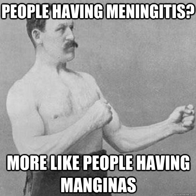 People having meningitis? More like people having manginas - People having meningitis? More like people having manginas  Misc