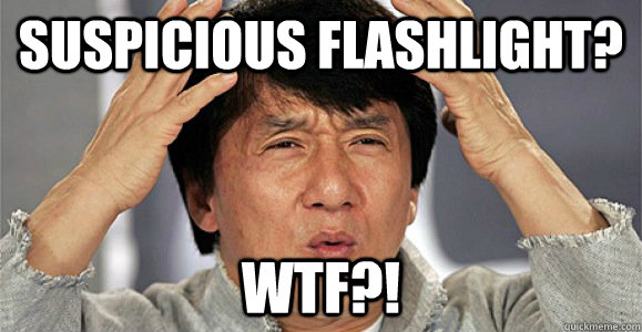 suspicious flashlight? Wtf?! - suspicious flashlight? Wtf?!  Confused Jackie Chan
