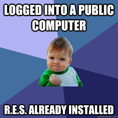 Logged into a public computer R.E.S. already installed - Logged into a public computer R.E.S. already installed  Success Kid