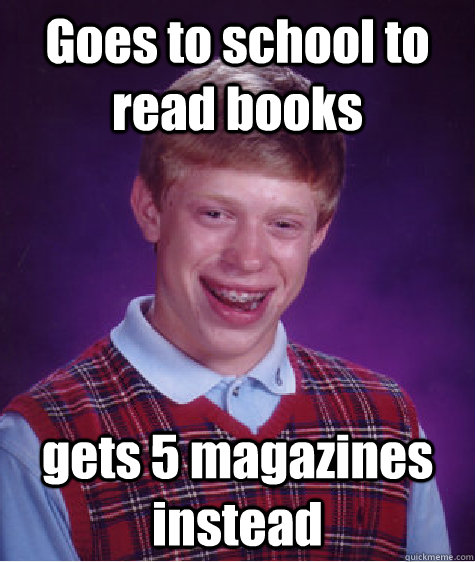 Goes to school to read books gets 5 magazines instead - Goes to school to read books gets 5 magazines instead  Misc