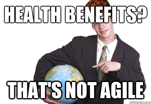 Health benefits? That's not agile - Health benefits? That's not agile  Scumbag Startup