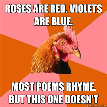 roses are red. violets are blue. most poems rhyme. but this one doesn't - roses are red. violets are blue. most poems rhyme. but this one doesn't  Anti-Joke Chicken
