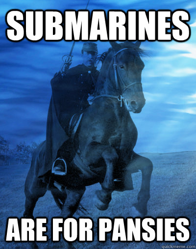 Submarines are for pansies