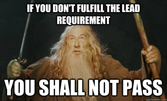If you don't fulfill the lead requirement you shall not pass