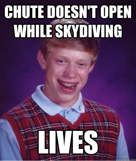 chute doesn't open while skydiving lives - chute doesn't open while skydiving lives  Bad Luck Brian
