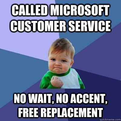 Called Microsoft customer service No wait, no accent, free replacement - Called Microsoft customer service No wait, no accent, free replacement  Success Kid