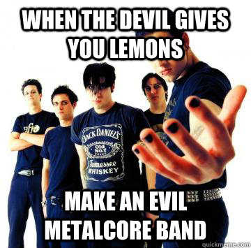 When the devil gives you lemons make an evil metalcore band  avenged sevenfold meme