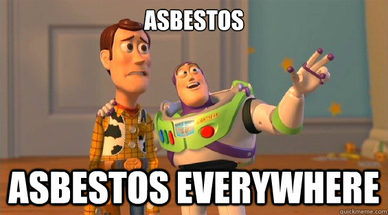 ASBESTOS ASBESTOS EVERYWHERE