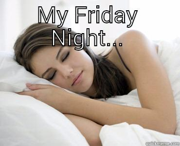 MY FRIDAY NIGHT...  Sleep Meme