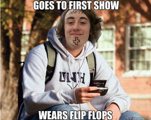 goes to first show wears flip flops